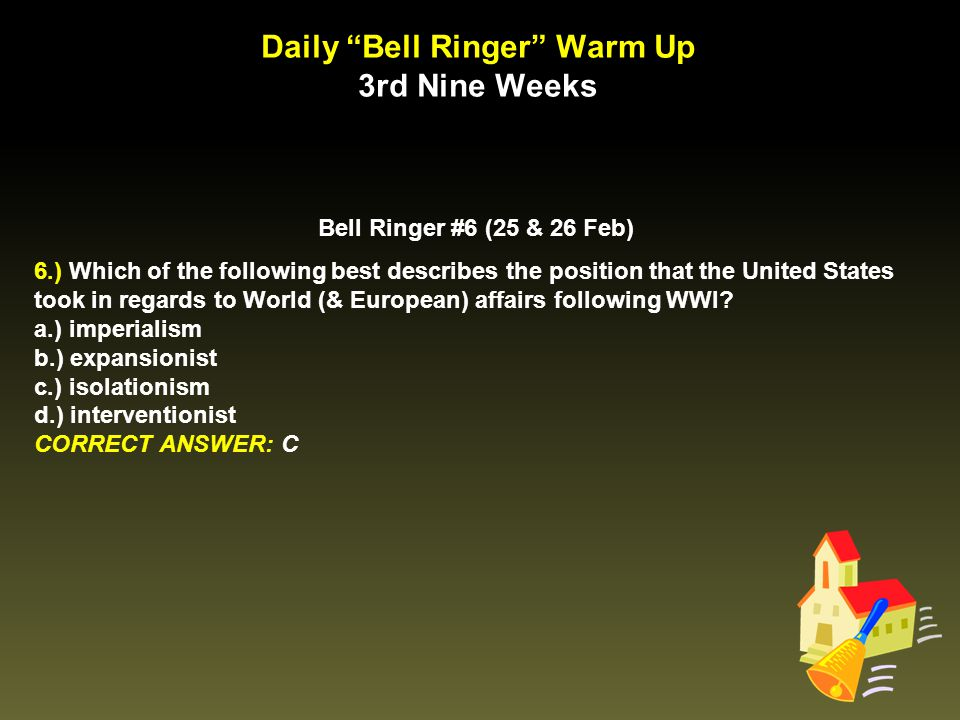 """Daily """"Bell Ringer"""" Warm Up 3rd Nine Weeks Bell Ringer #6 (25 & 26 Feb) 6.) Which of the following best describes the position that the United States"""