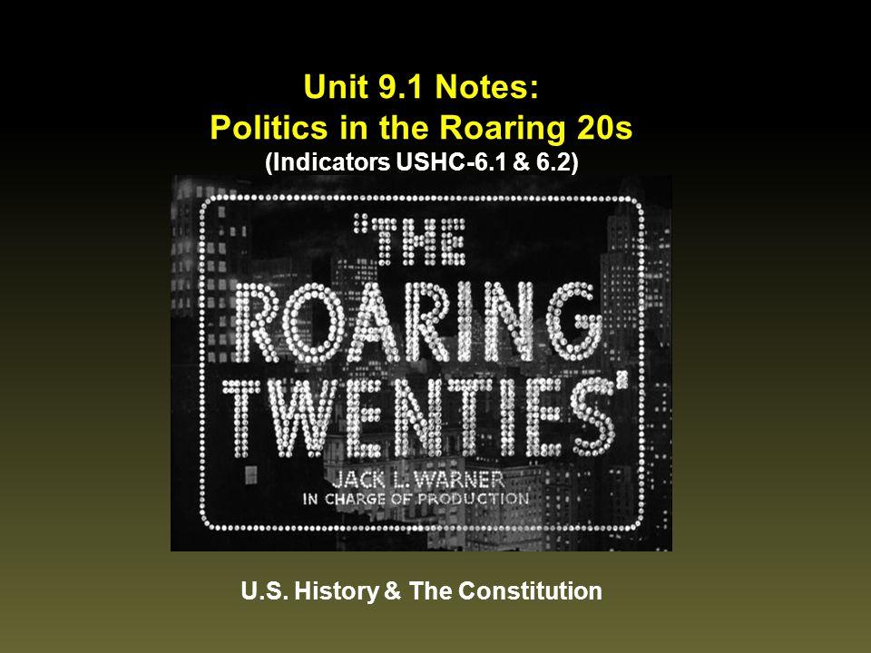Unit 9.1 Notes: Politics in the Roaring 20s (Indicators USHC-6.1 & 6.2) U.S. History & The Constitution
