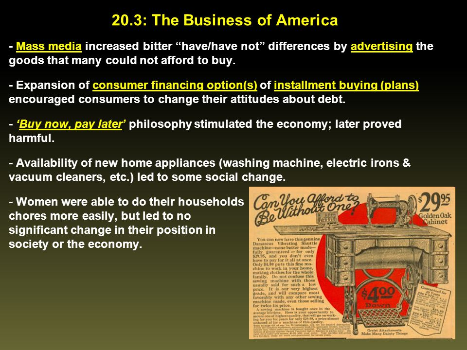 """20.3: The Business of America - Mass media increased bitter """"have/have not"""" differences by advertising the goods that many could not afford to buy. -"""