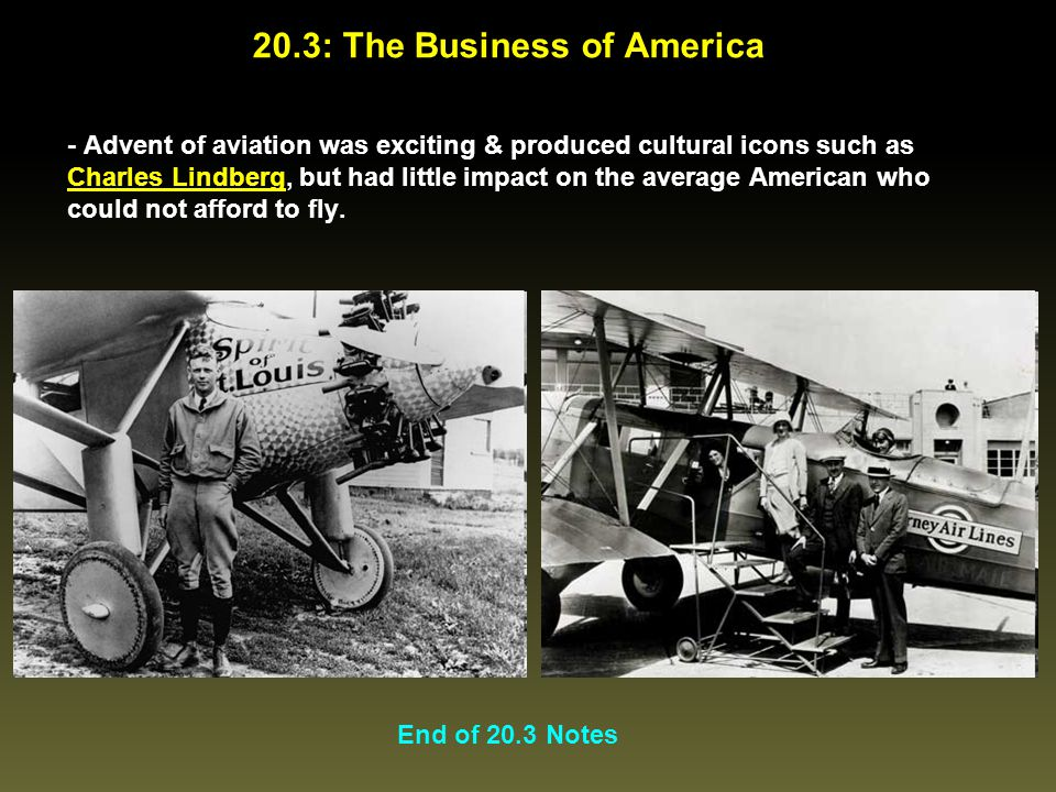 - Advent of aviation was exciting & produced cultural icons such as Charles Lindberg, but had little impact on the average American who could not affo