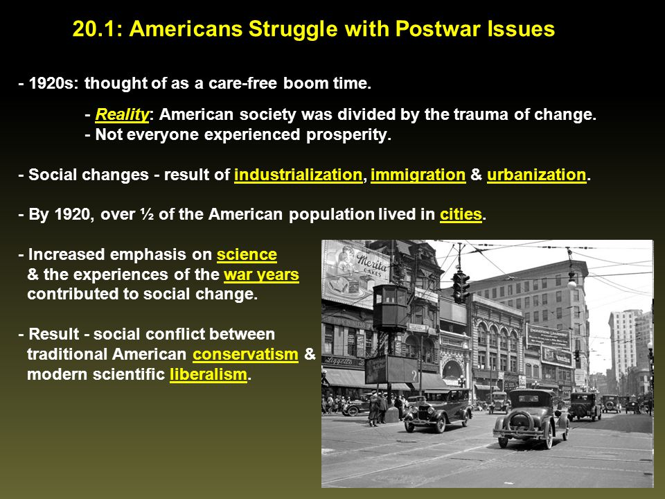 20.1: Americans Struggle with Postwar Issues - 1920s: thought of as a care-free boom time. - Reality: American society was divided by the trauma of ch