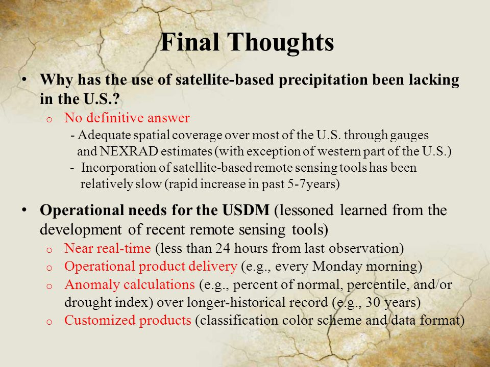 Final Thoughts Why has the use of satellite-based precipitation been lacking in the U.S..