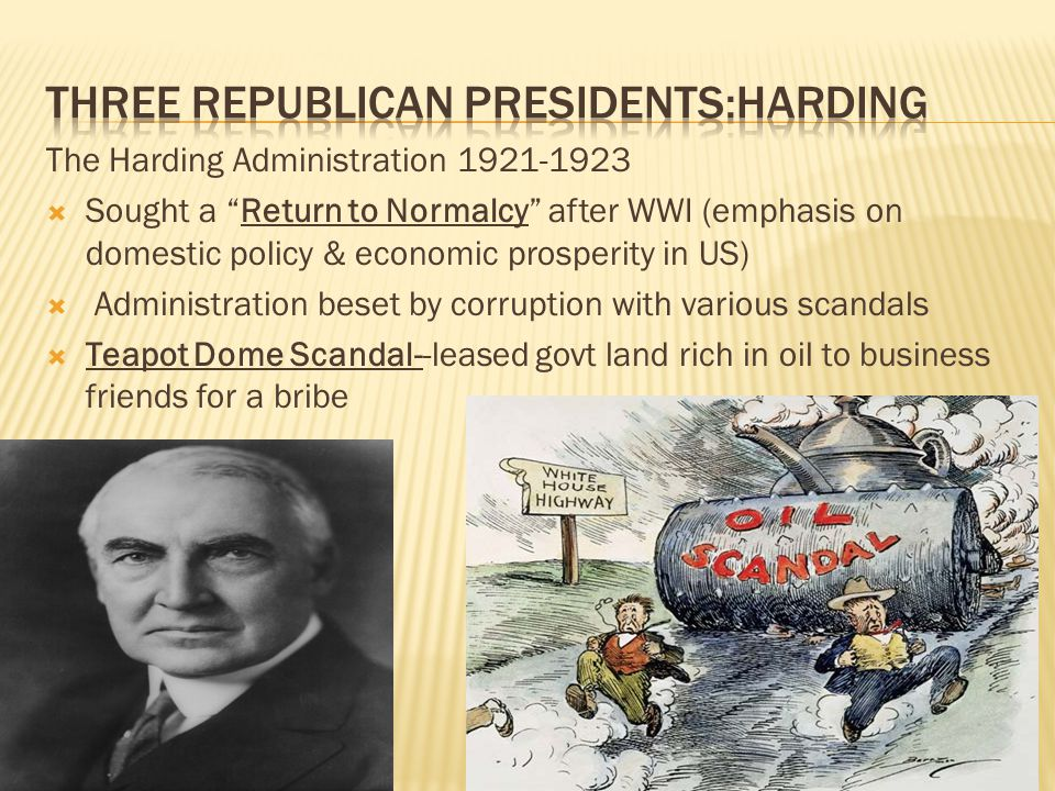 """The Harding Administration 1921-1923  Sought a """"Return to Normalcy"""" after WWI (emphasis on domestic policy & economic prosperity in US)  Administrat"""