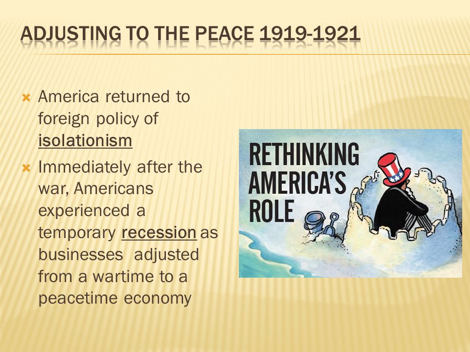  America returned to foreign policy of isolationism  Immediately after the war, Americans experienced a temporary recession as businesses adjusted f