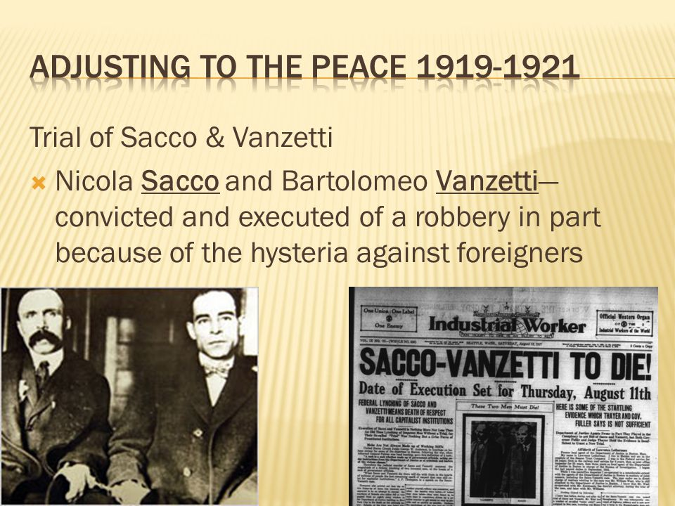 Trial of Sacco & Vanzetti  Nicola Sacco and Bartolomeo Vanzetti— convicted and executed of a robbery in part because of the hysteria against foreigne