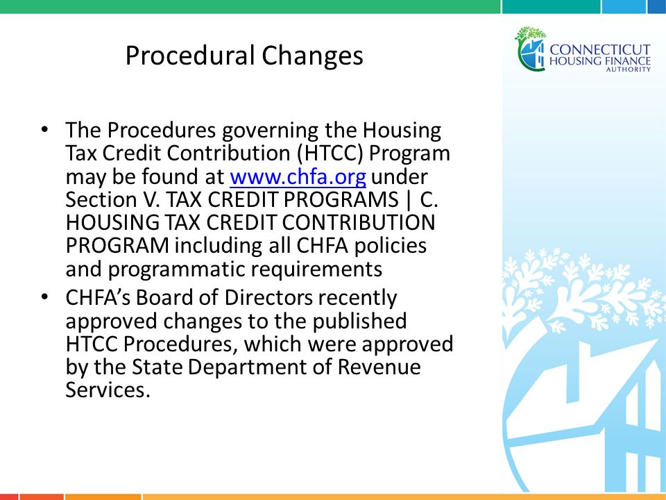 Procedural Changes The Procedures governing the Housing Tax Credit Contribution (HTCC) Program may be found at www.chfa.org under Section V. TAX CREDI