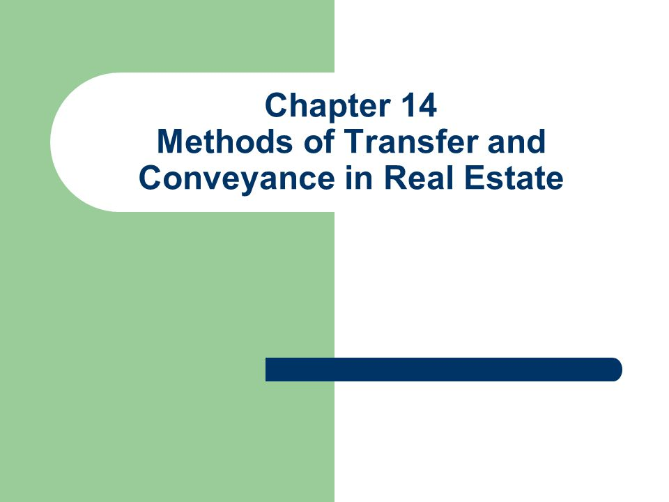 Chapter 14 Methods of Transfer and Conveyance in Real Estate