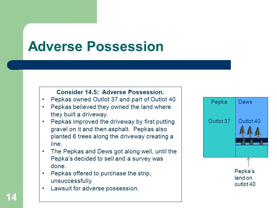 Adverse Possession 14 Pepka Outlot 37 Dews Outlot 40 Consider 14.5: Adverse Possession. Pepkas owned Outlot 37 and part of Outlot 40 Pepkas believed t