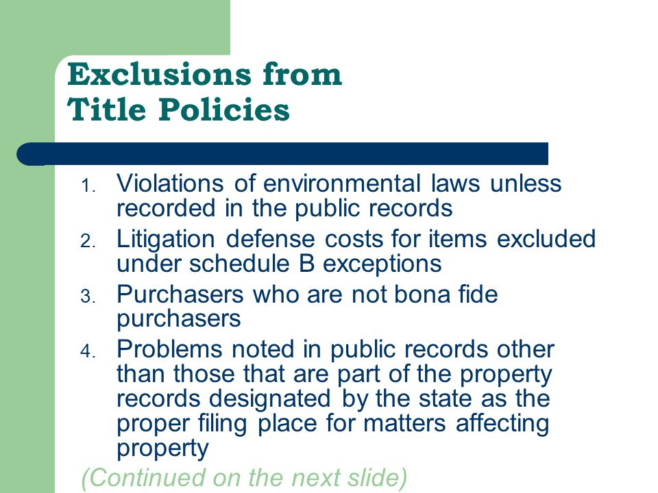 Exclusions from Title Policies 1. Violations of environmental laws unless recorded in the public records 2. Litigation defense costs for items exclude