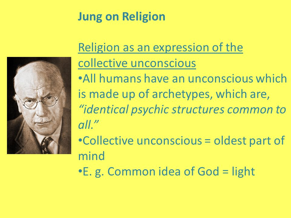 """Jung on Religion Religion as an expression of the collective unconscious All humans have an unconscious which is made up of archetypes, which are, """"id"""