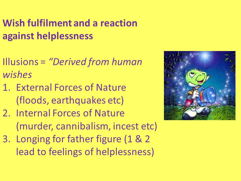 """Wish fulfilment and a reaction against helplessness Illusions = """"Derived from human wishes 1.External Forces of Nature (floods, earthquakes etc) 2.Int"""