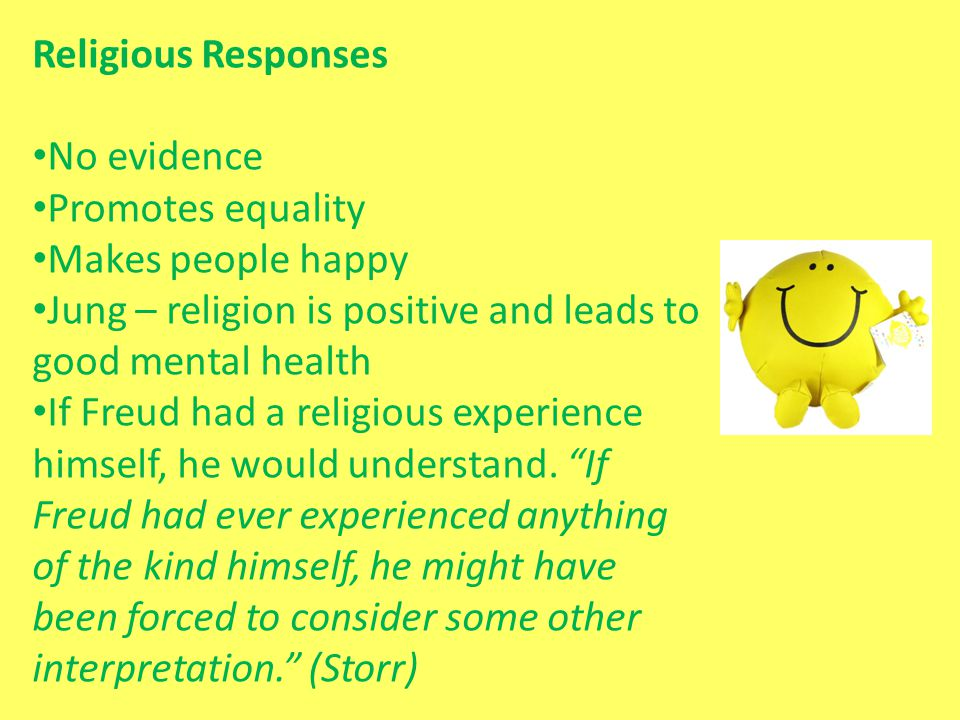 Religious Responses No evidence Promotes equality Makes people happy Jung – religion is positive and leads to good mental health If Freud had a religi