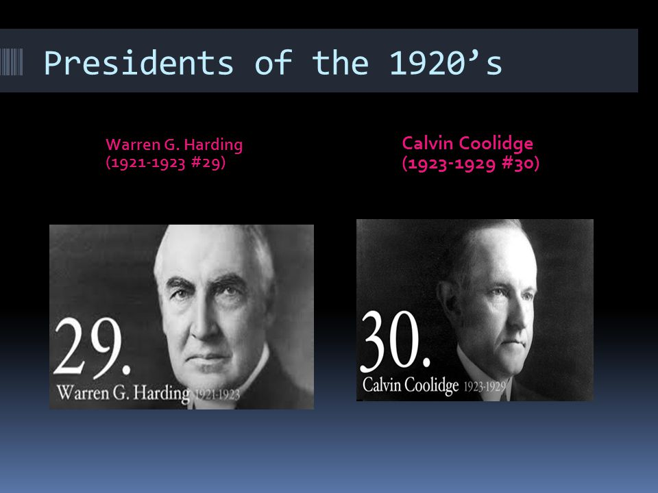 Presidents of the 1920's Warren G. Harding (1921-1923 #29) Calvin Coolidge (1923-1929 #30)
