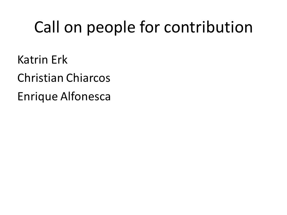 Call on people for contribution Katrin Erk Christian Chiarcos Enrique Alfonesca