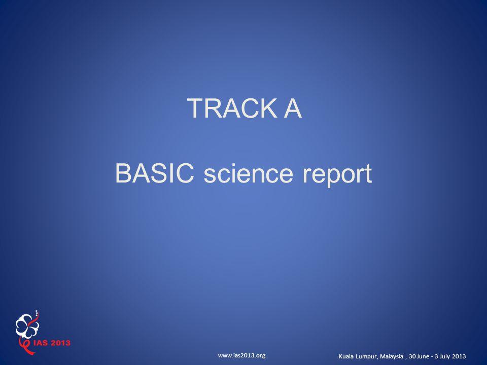 www.ias2013.org Kuala Lumpur, Malaysia, 30 June - 3 July 2013 TRACK A BASIC science report
