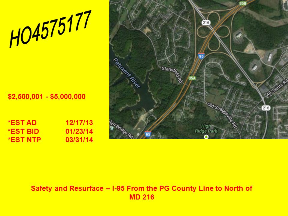 Safety and Resurface – I-95 From the PG County Line to North of MD 216 $2,500,001 - $5,000,000 *EST AD12/17/13 *EST BID01/23/14 *EST NTP03/31/14