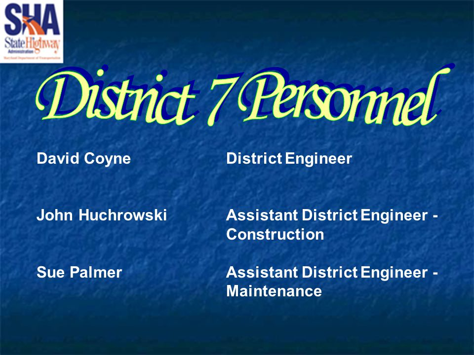 David CoyneDistrict Engineer John HuchrowskiAssistant District Engineer - Construction Sue PalmerAssistant District Engineer - Maintenance