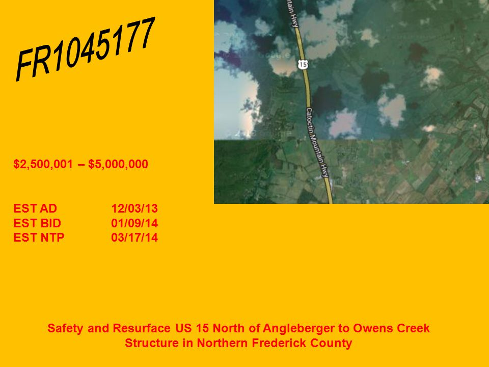 Safety and Resurface US 15 North of Angleberger to Owens Creek Structure in Northern Frederick County $2,500,001 – $5,000,000 EST AD12/03/13 EST BID01/09/14 EST NTP03/17/14