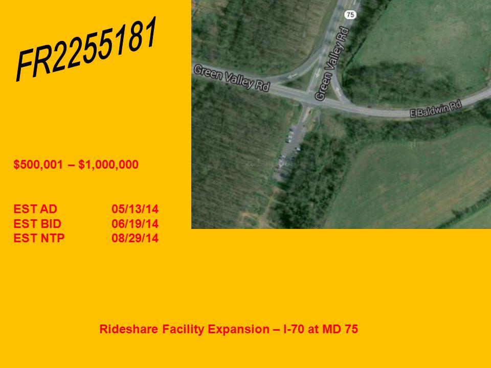 Rideshare Facility Expansion – I-70 at MD 75 $500,001 – $1,000,000 EST AD05/13/14 EST BID06/19/14 EST NTP08/29/14