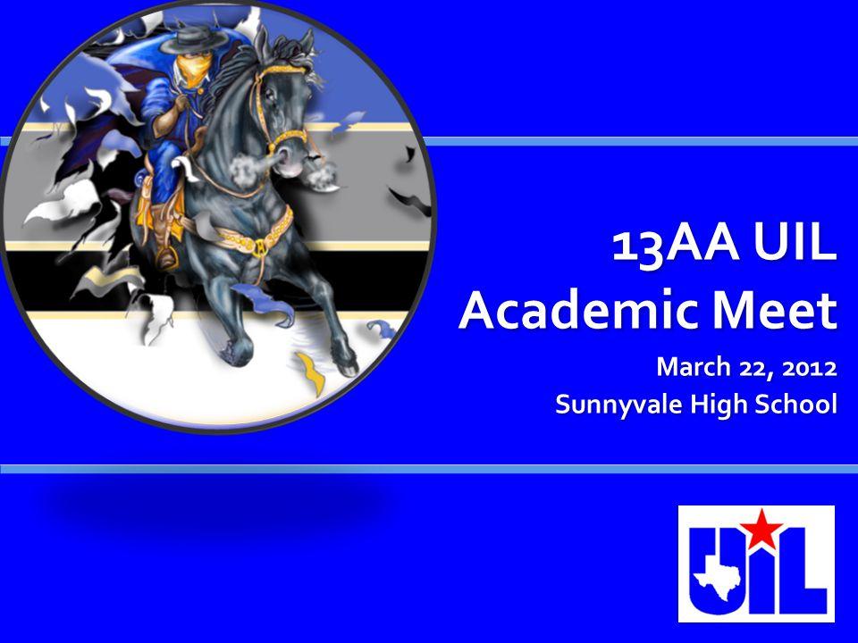 13AA UIL Academic Meet March 22, 2012 Sunnyvale High School