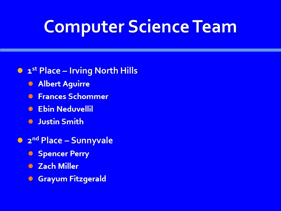 Computer Science Team 1 st Place – Irving North Hills 1 st Place – Irving North Hills Albert Aguirre Albert Aguirre Frances Schommer Frances Schommer