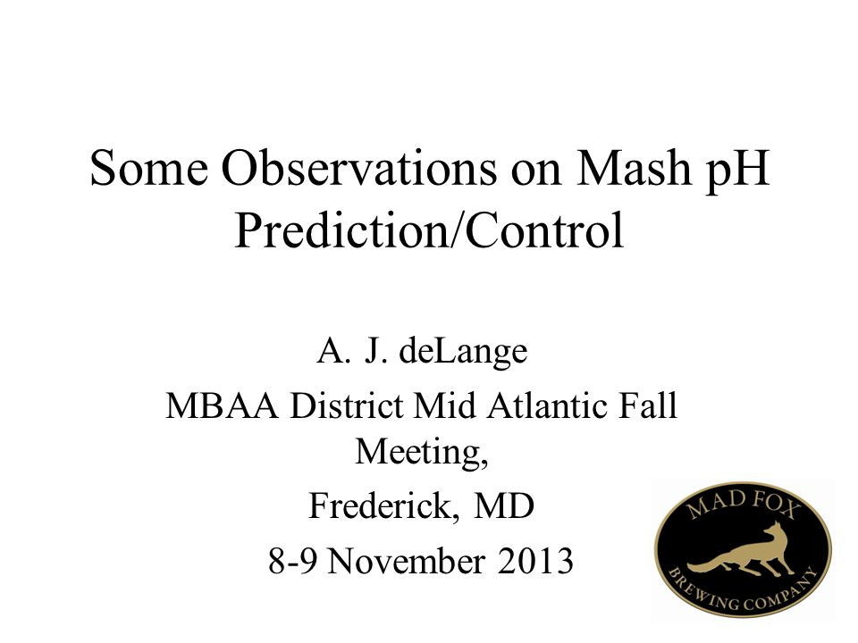 Some Observations on Mash pH Prediction/Control A.J.
