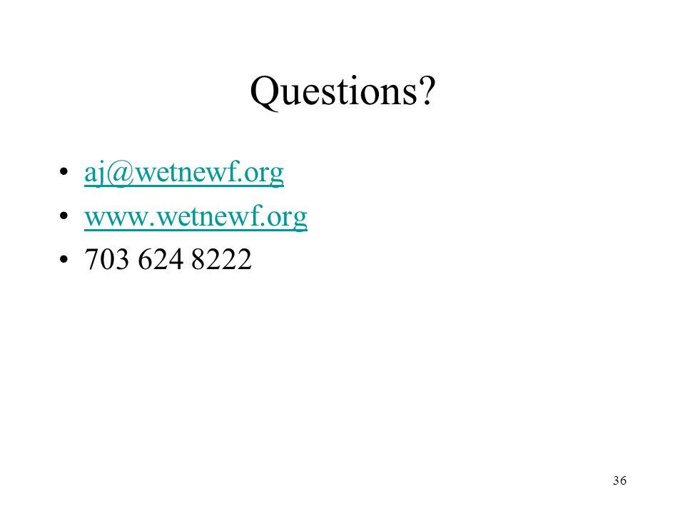 Questions aj@wetnewf.org www.wetnewf.org 703 624 8222 36