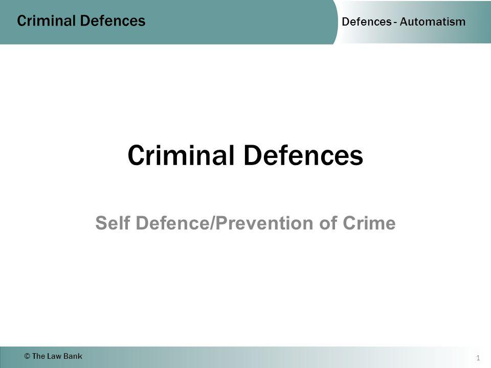 Defences - Automatism Criminal Defences © The Law Bank Criminal Defences Self Defence/Prevention of Crime 1