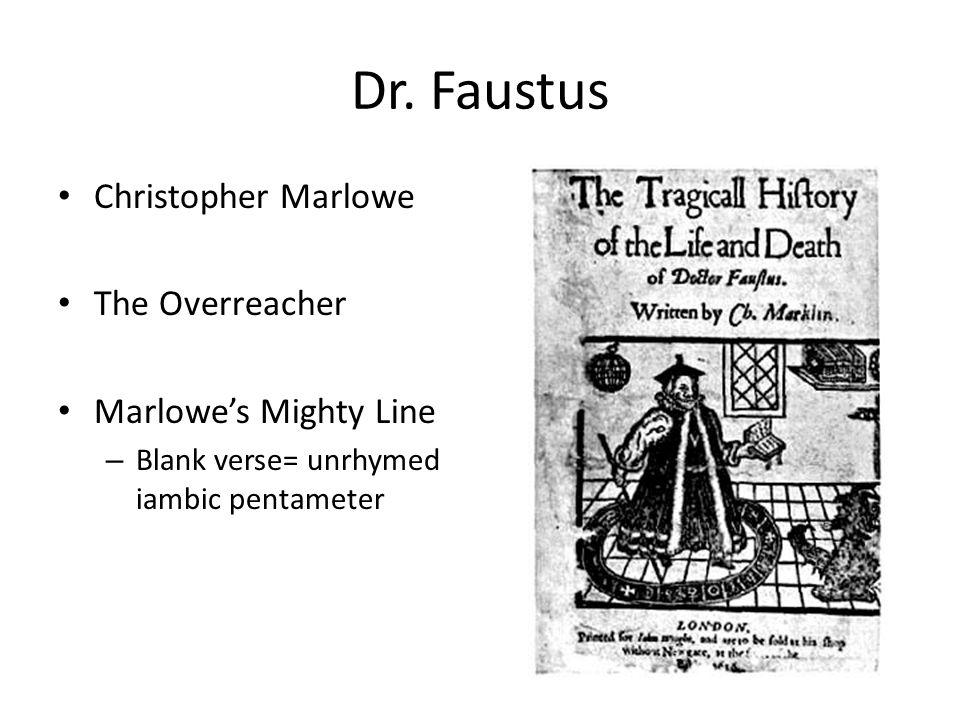 Dr. Faustus Christopher Marlowe The Overreacher Marlowe's Mighty Line – Blank verse= unrhymed iambic pentameter