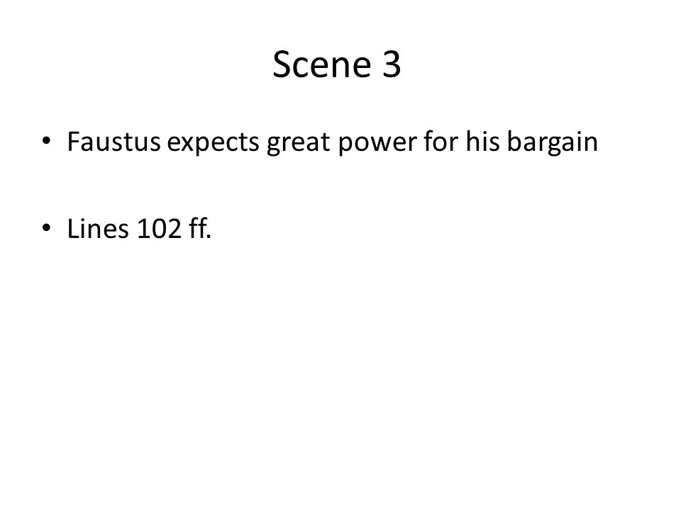Scene 3 Faustus expects great power for his bargain Lines 102 ff.