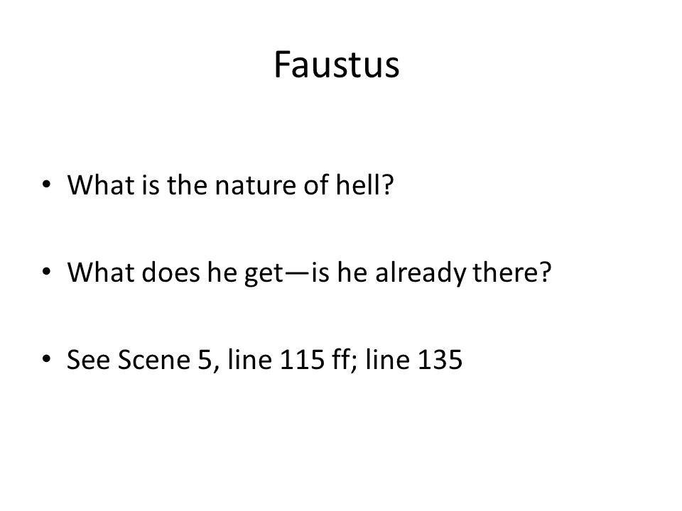 Faustus What is the nature of hell? What does he get—is he already there? See Scene 5, line 115 ff; line 135