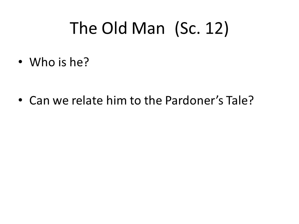 The Old Man(Sc. 12) Who is he? Can we relate him to the Pardoner's Tale?