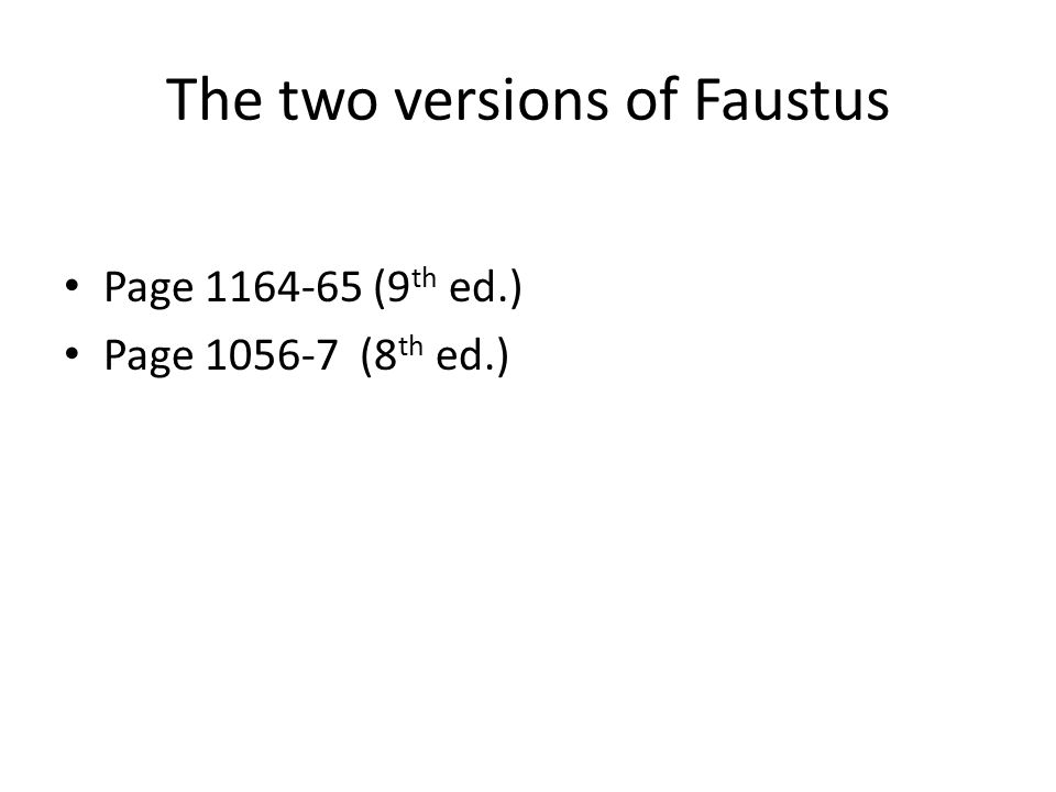 The two versions of Faustus Page 1164-65 (9 th ed.) Page 1056-7 (8 th ed.)