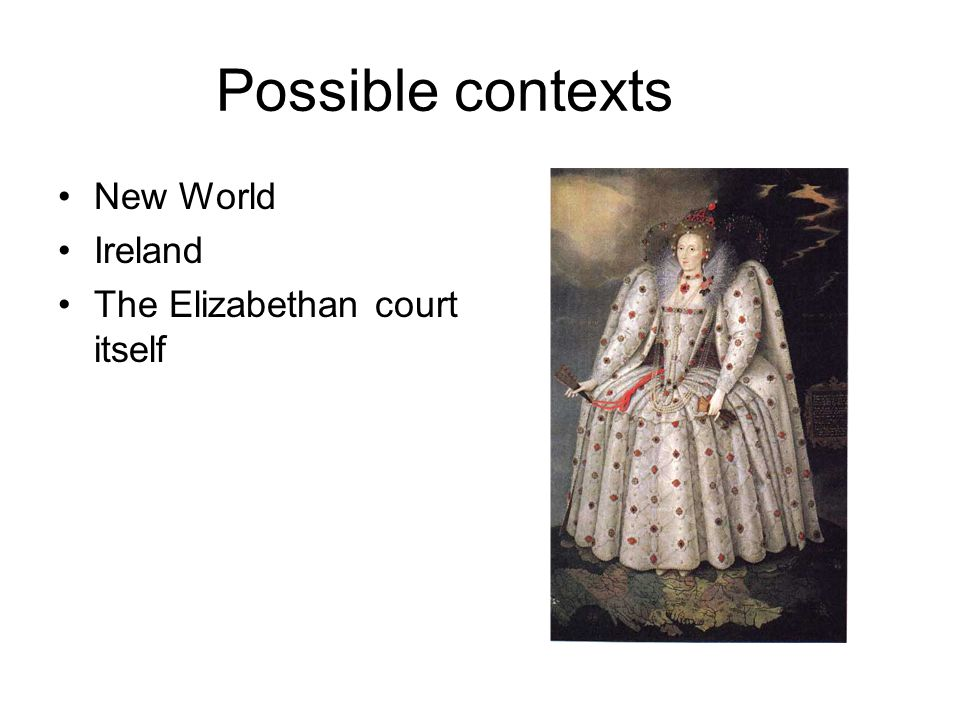 Possible contexts New World Ireland The Elizabethan court itself