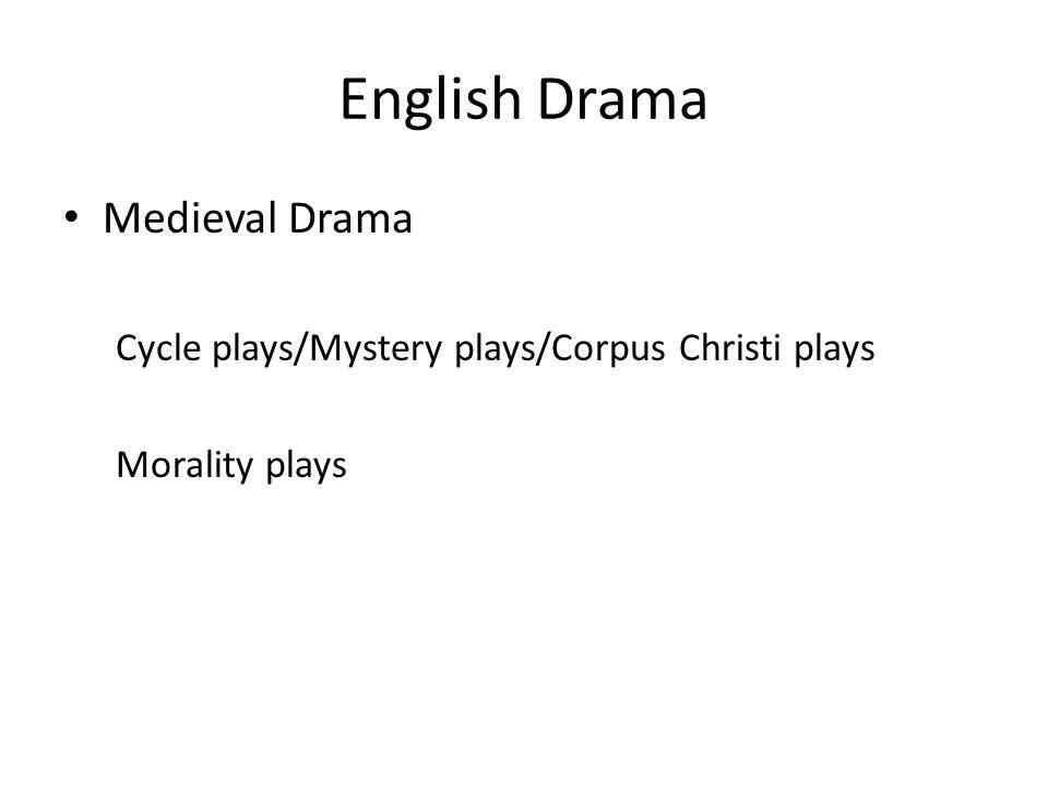 English Drama Medieval Drama Cycle plays/Mystery plays/Corpus Christi plays Morality plays