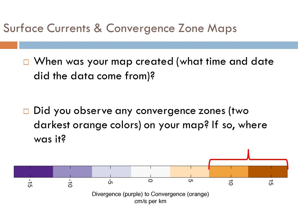 Surface Currents & Convergence Zone Maps  When was your map created (what time and date did the data come from).