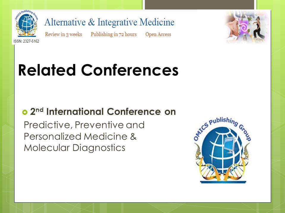 Related Conferences  2 nd International Conference on Predictive, Preventive and Personalized Medicine & Molecular Diagnostics
