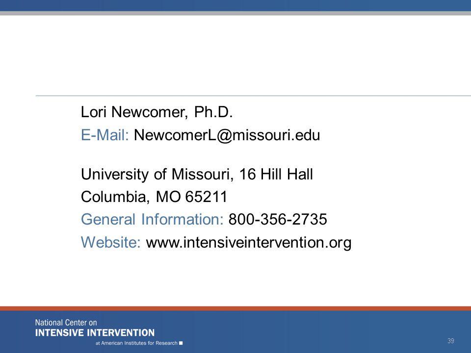 Lori Newcomer, Ph.D. E-Mail: NewcomerL@missouri.edu University of Missouri, 16 Hill Hall Columbia, MO 65211 General Information: 800-356-2735 Website: