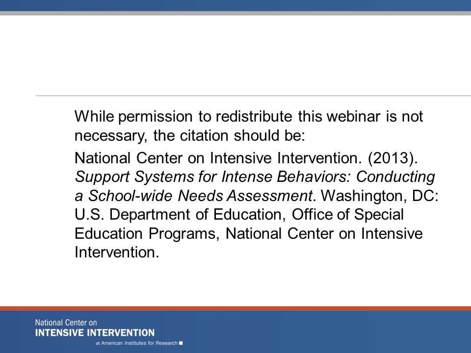 While permission to redistribute this webinar is not necessary, the citation should be: National Center on Intensive Intervention.