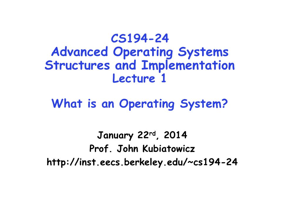 CS194-24 Advanced Operating Systems Structures and Implementation Lecture 1 What is an Operating System.