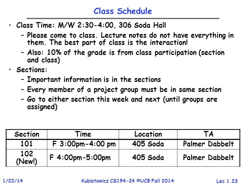 Lec 1.23 1/22/14Kubiatowicz CS194-24 ©UCB Fall 2014 Class Schedule Class Time: M/W 2:30-4:00, 306 Soda Hall –Please come to class.