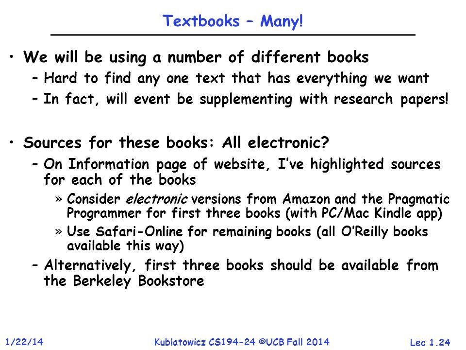 Lec 1.24 1/22/14Kubiatowicz CS194-24 ©UCB Fall 2014 Textbooks – Many.