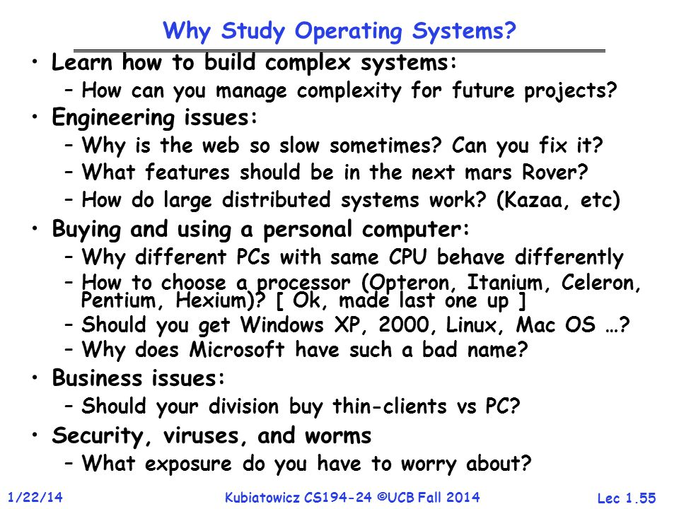 Lec 1.55 1/22/14Kubiatowicz CS194-24 ©UCB Fall 2014 Why Study Operating Systems.