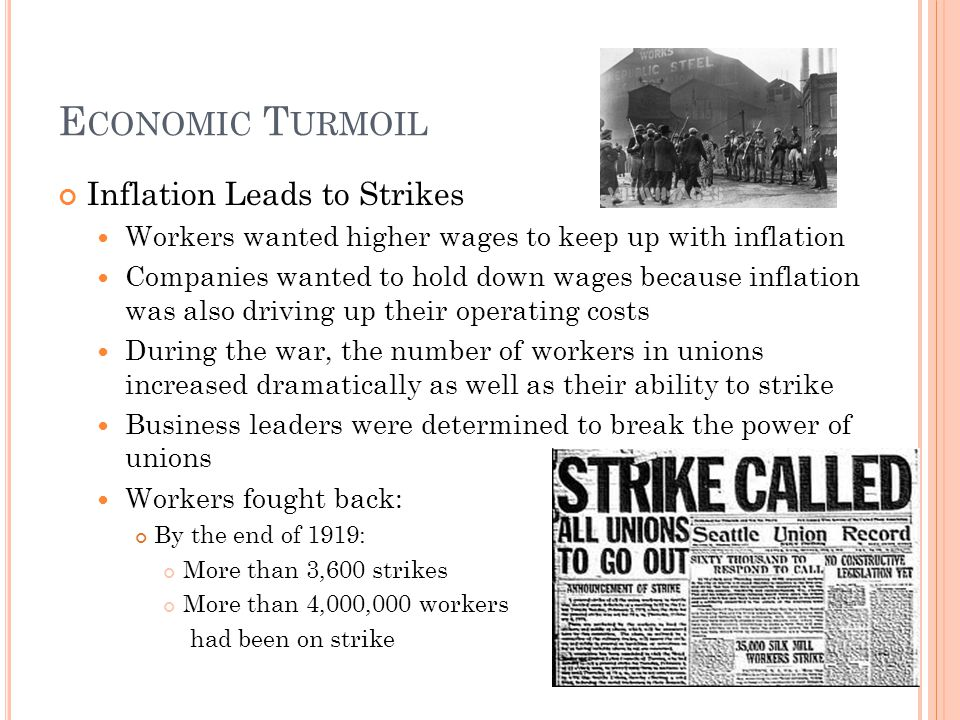 E CONOMIC T URMOIL Inflation Leads to Strikes Workers wanted higher wages to keep up with inflation Companies wanted to hold down wages because inflat