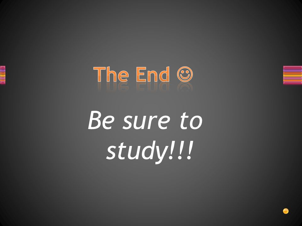 Be sure to study!!!