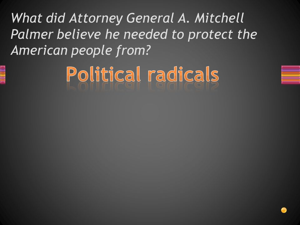 What did Attorney General A. Mitchell Palmer believe he needed to protect the American people from