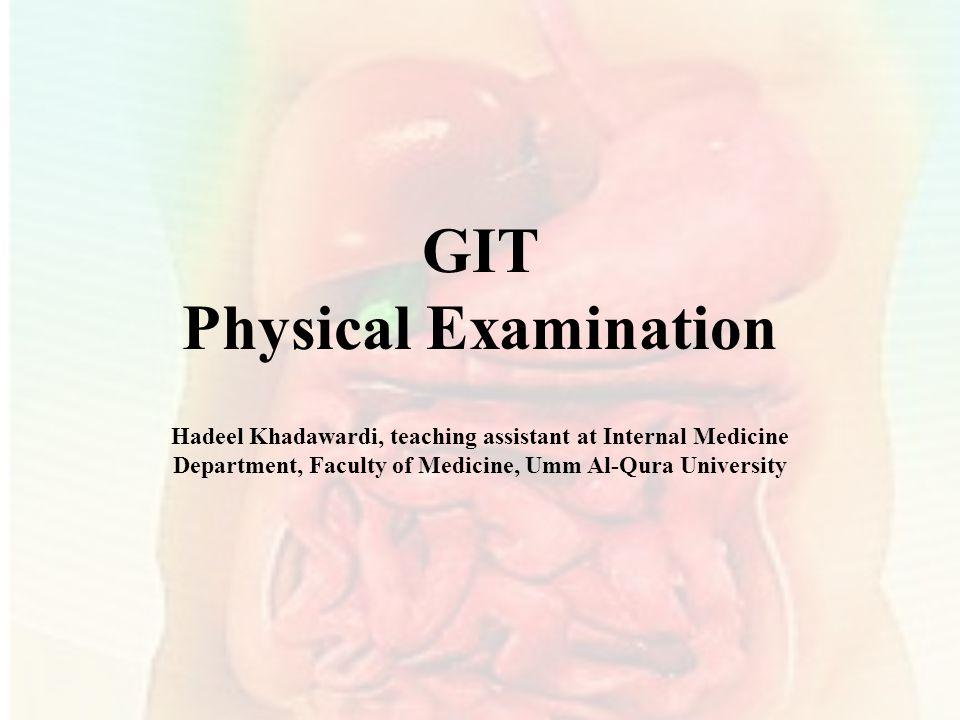 GIT Physical Examination Hadeel Khadawardi, teaching assistant at Internal Medicine Department, Faculty of Medicine, Umm Al-Qura University