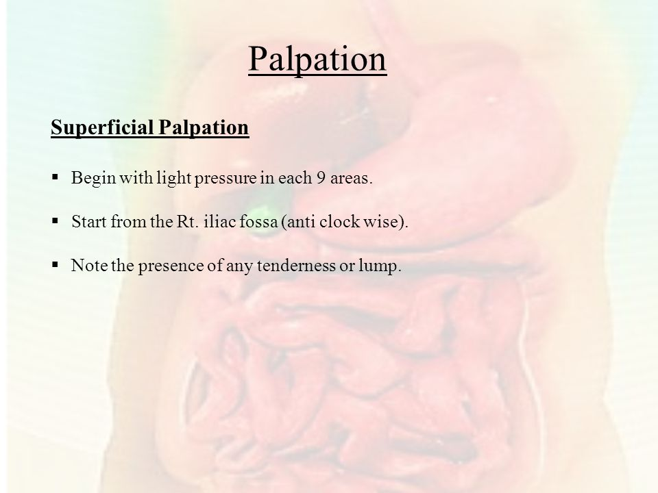 Palpation Superficial Palpation  Begin with light pressure in each 9 areas.