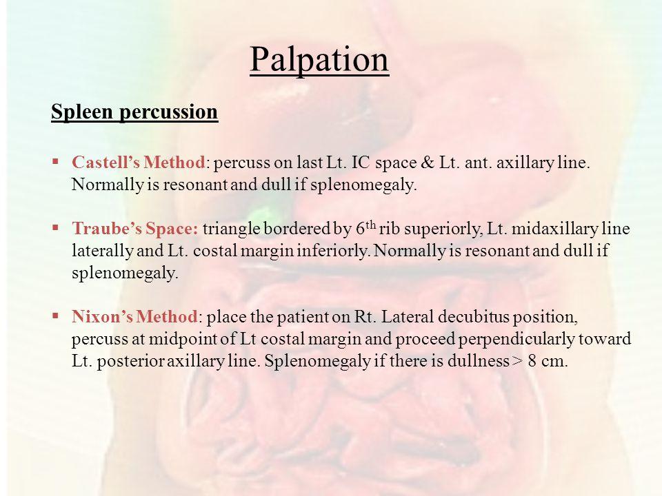 Palpation Spleen percussion  Castell's Method: percuss on last Lt.