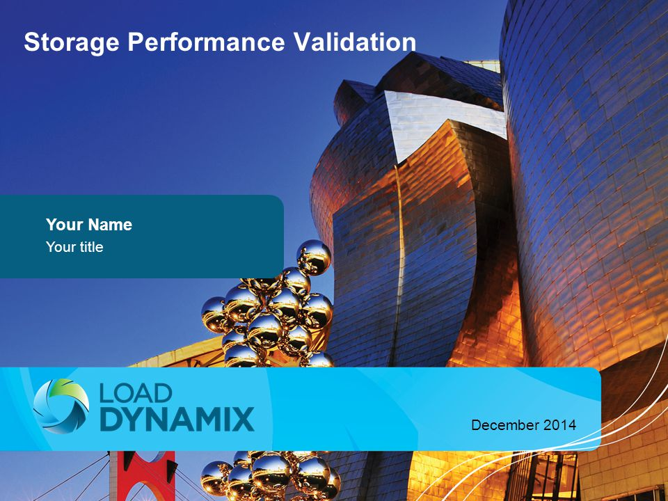 1 Storage Performance Validation December 2014 Your Name Your title